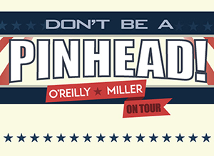 """Bill O'Reilly & Dennis Miller """"Don't Be A Pinhead"""" tour at NYCB Theatre at Westbury"""