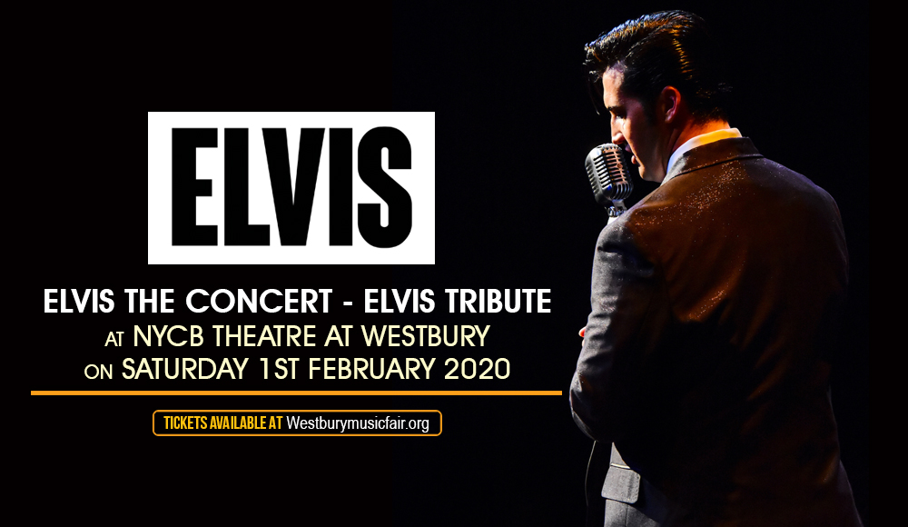 Elvis The Concert - Elvis Tribute [CANCELLED] at NYCB Theatre at Westbury