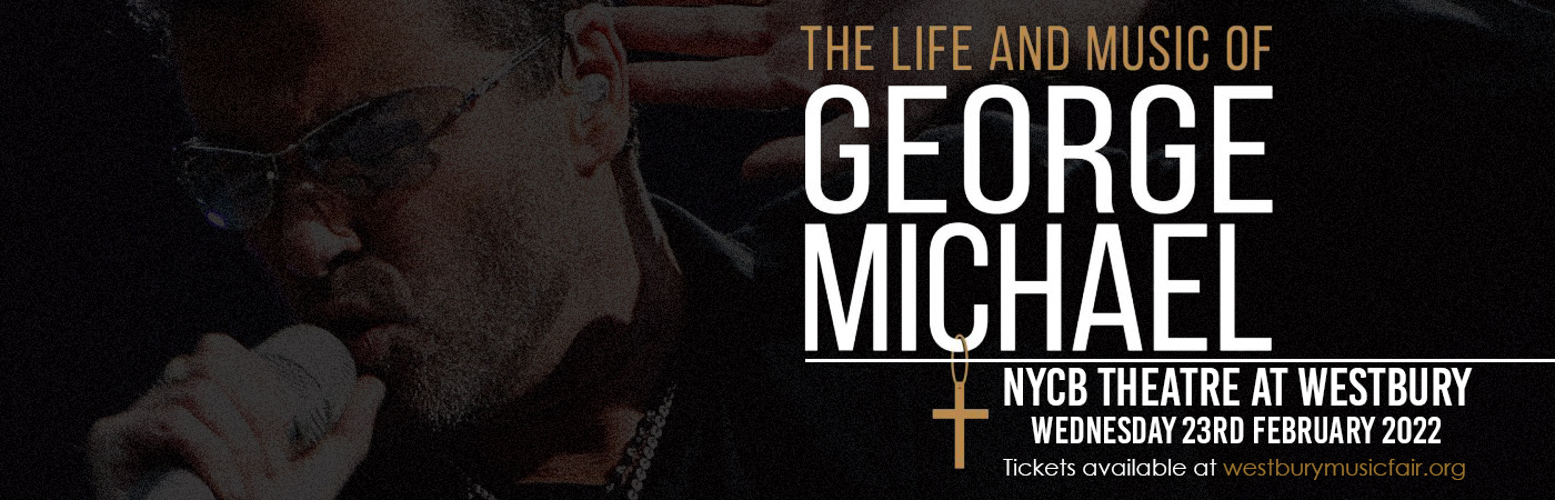 The Life & Music of George Michael at NYCB Theatre at Westbury